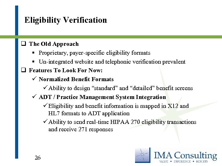 Eligibility Verification q The Old Approach § Proprietary, payer-specific eligibility formats § Un-integrated website