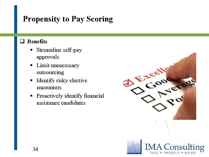Propensity to Pay Scoring q Benefits § Streamline self-pay approvals § Limit unnecessary outsourcing