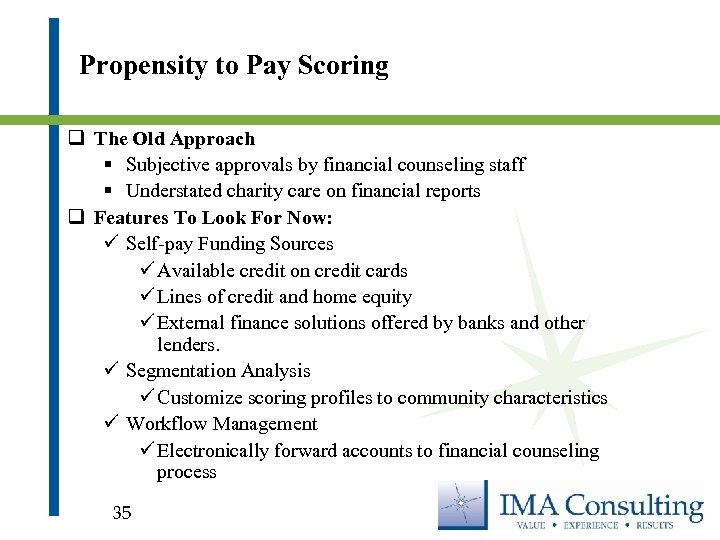 Propensity to Pay Scoring q The Old Approach § Subjective approvals by financial counseling