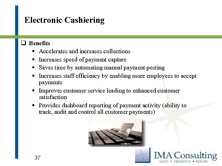 Electronic Cashiering q Benefits § Accelerates and increases collections § Increases speed of payment