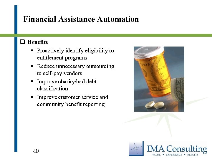 Financial Assistance Automation q Benefits § Proactively identify eligibility to entitlement programs § Reduce
