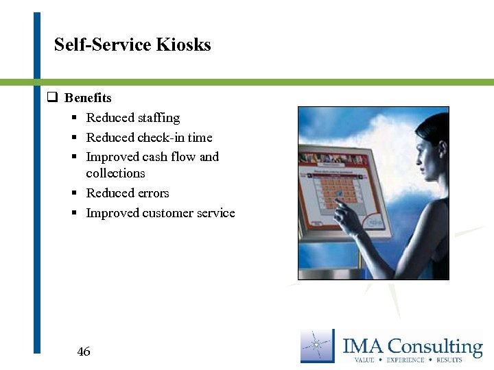 Self-Service Kiosks q Benefits § Reduced staffing § Reduced check-in time § Improved cash