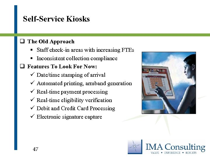 Self-Service Kiosks q The Old Approach § Staff check-in areas with increasing FTEs §