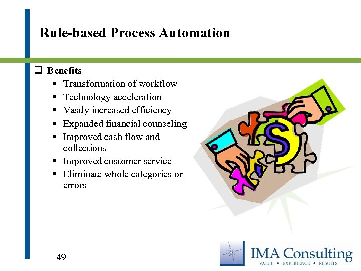 Rule-based Process Automation q Benefits § Transformation of workflow § Technology acceleration § Vastly