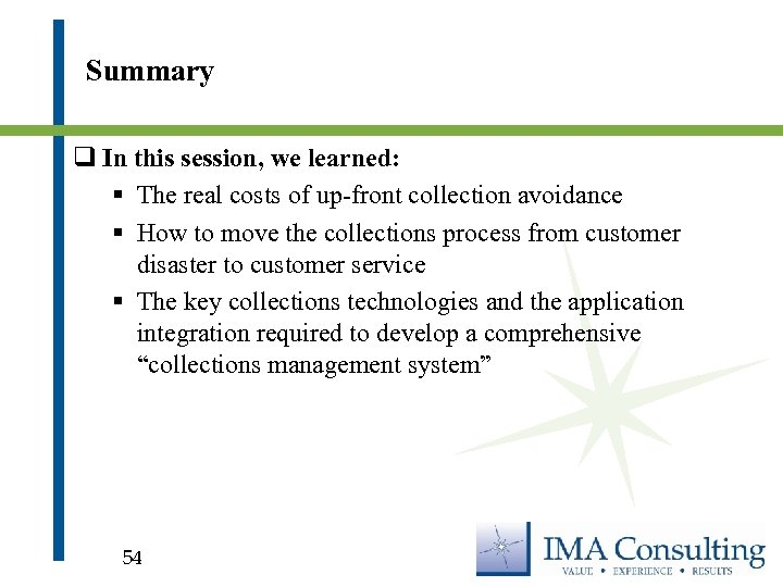 Summary q In this session, we learned: § The real costs of up-front collection