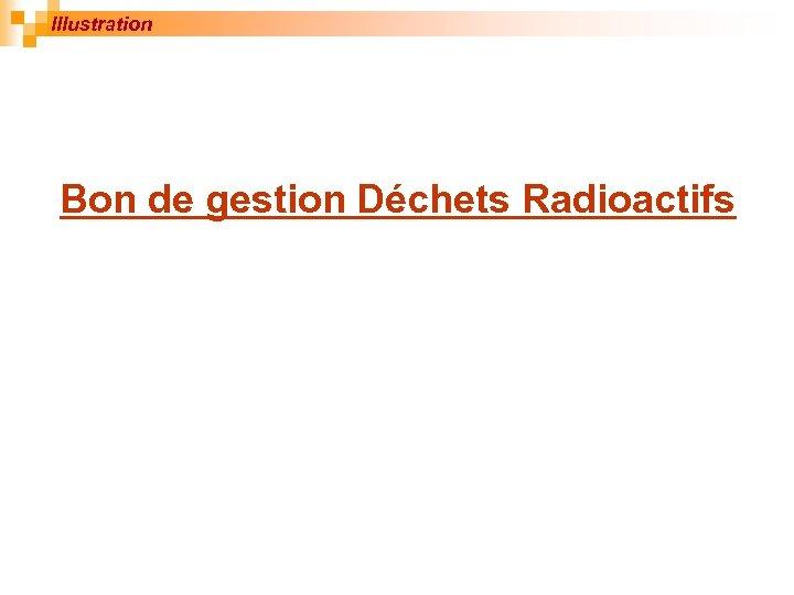 Illustration Bon de gestion Déchets Radioactifs