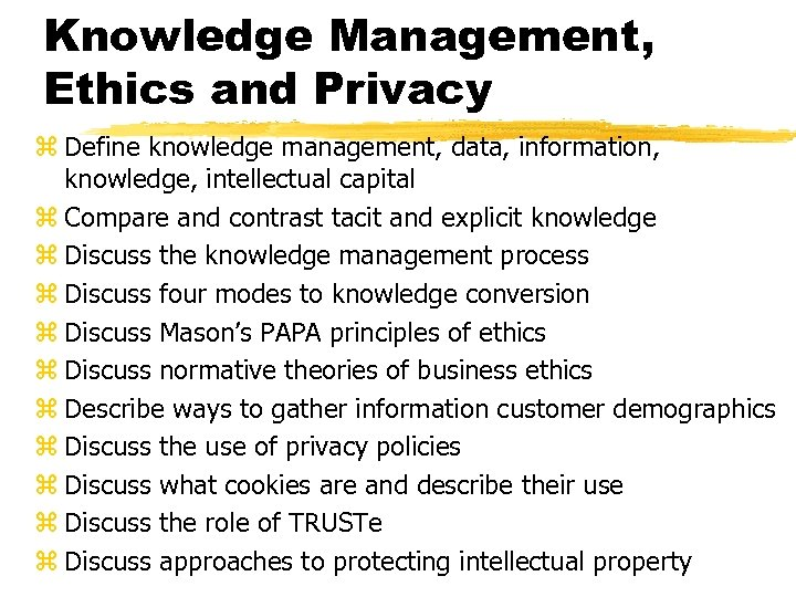 Knowledge Management, Ethics and Privacy z Define knowledge management, data, information, knowledge, intellectual capital