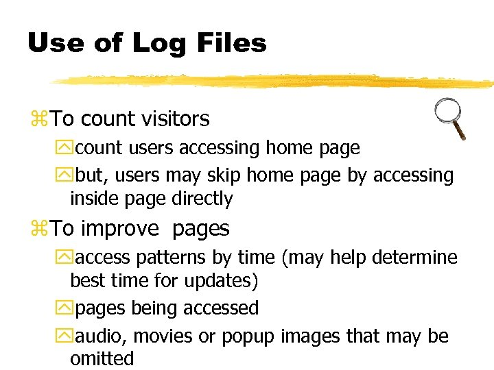 Use of Log Files z. To count visitors ycount users accessing home page ybut,