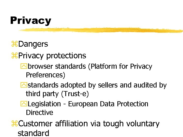 Privacy z. Dangers z. Privacy protections ybrowser standards (Platform for Privacy Preferences) ystandards adopted
