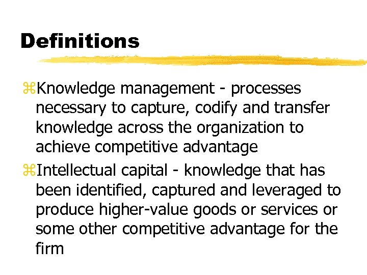 Definitions z. Knowledge management - processes necessary to capture, codify and transfer knowledge across