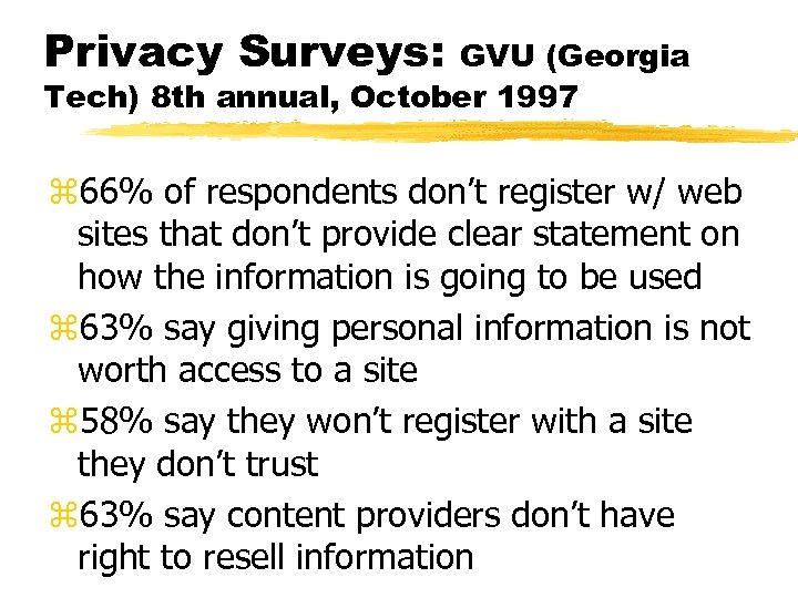 Privacy Surveys: GVU (Georgia Tech) 8 th annual, October 1997 z 66% of respondents