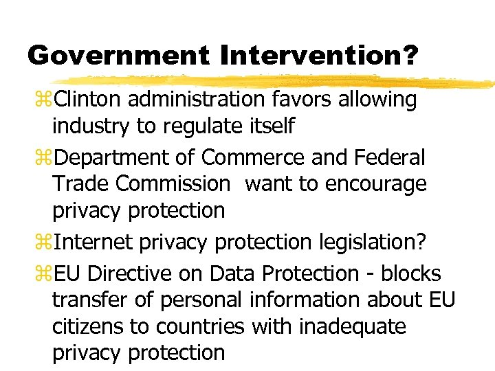 Government Intervention? z. Clinton administration favors allowing industry to regulate itself z. Department of