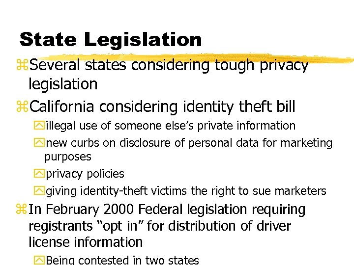 State Legislation z. Several states considering tough privacy legislation z. California considering identity theft