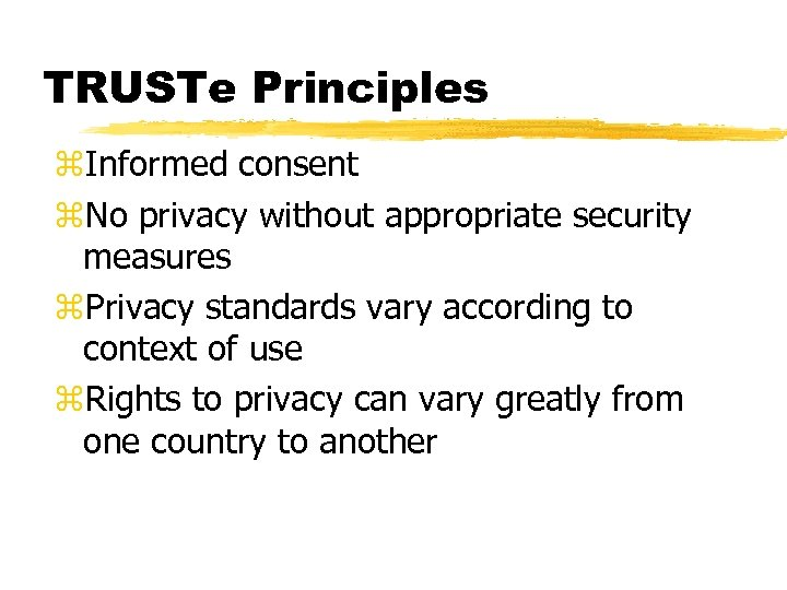 TRUSTe Principles z. Informed consent z. No privacy without appropriate security measures z. Privacy