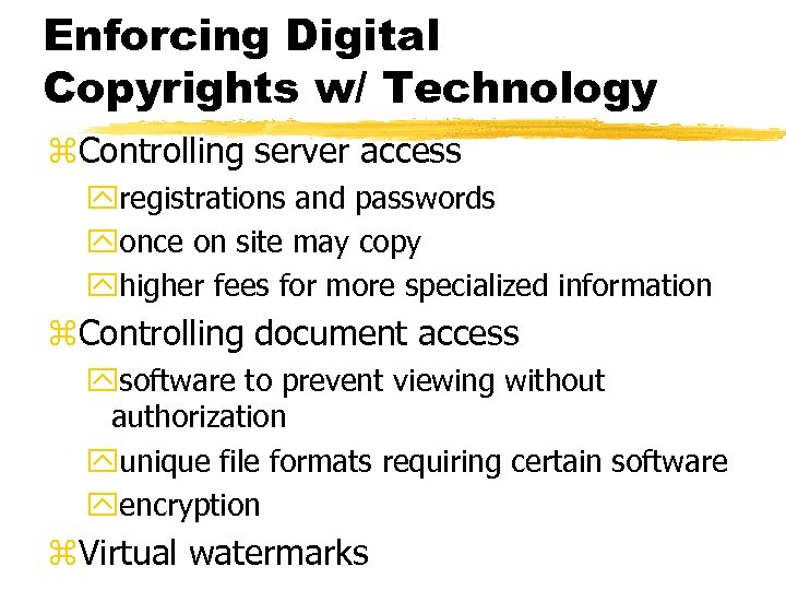 Enforcing Digital Copyrights w/ Technology z. Controlling server access yregistrations and passwords yonce on