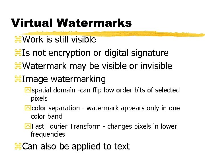 Virtual Watermarks z. Work is still visible z. Is not encryption or digital signature