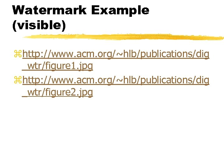 Watermark Example (visible) zhttp: //www. acm. org/~hlb/publications/dig _wtr/figure 1. jpg zhttp: //www. acm. org/~hlb/publications/dig