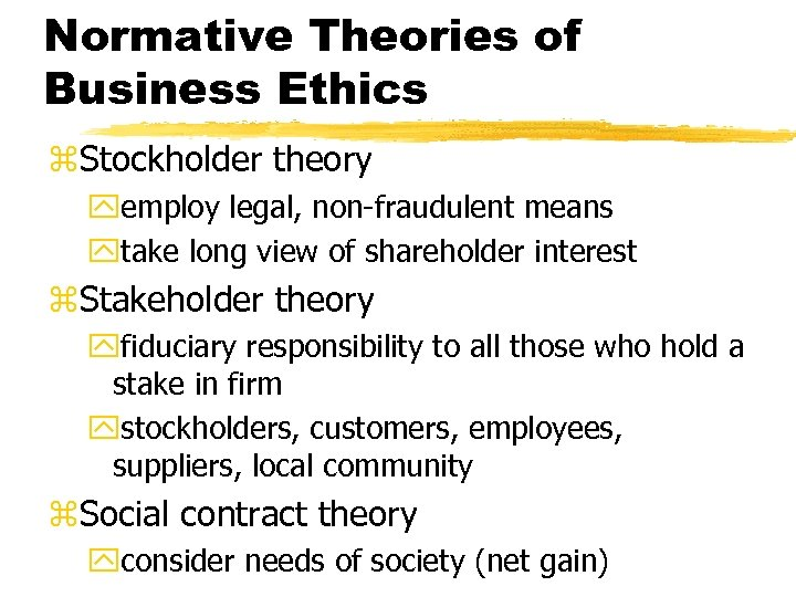 Normative Theories of Business Ethics z. Stockholder theory yemploy legal, non-fraudulent means ytake long