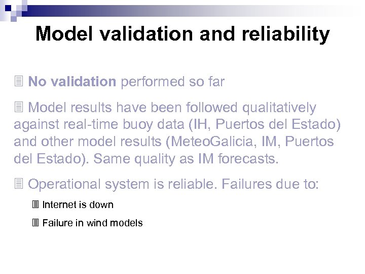 Model validation and reliability 3 No validation performed so far 3 Model results have
