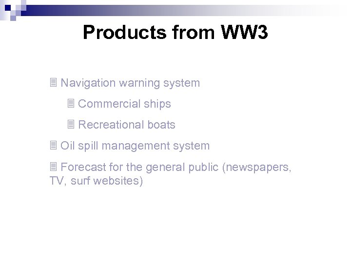Products from WW 3 3 Navigation warning system 3 Commercial ships 3 Recreational boats