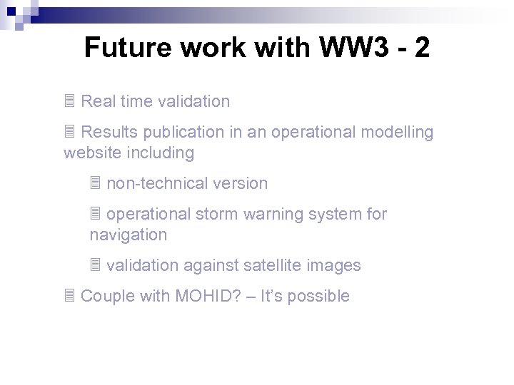 Future work with WW 3 - 2 3 Real time validation 3 Results publication