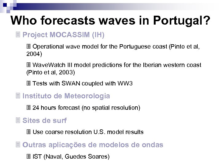 Who forecasts waves in Portugal? 3 Project MOCASSIM (IH) 3 Operational wave model for