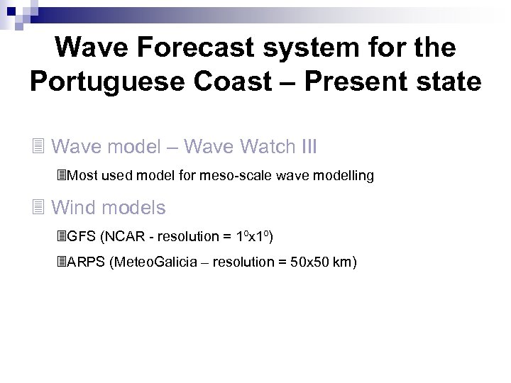 Wave Forecast system for the Portuguese Coast – Present state 3 Wave model –