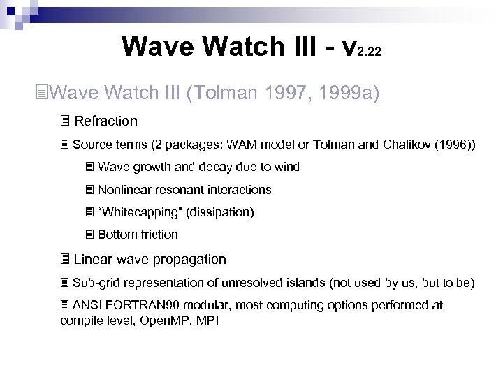 Wave Watch III - v 2. 22 3 Wave Watch III (Tolman 1997, 1999
