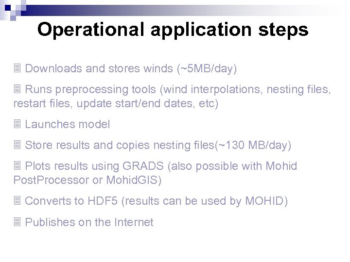 Operational application steps 3 Downloads and stores winds (~5 MB/day) 3 Runs preprocessing tools