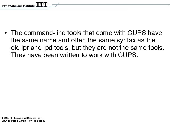 • The command-line tools that come with CUPS have the same name and