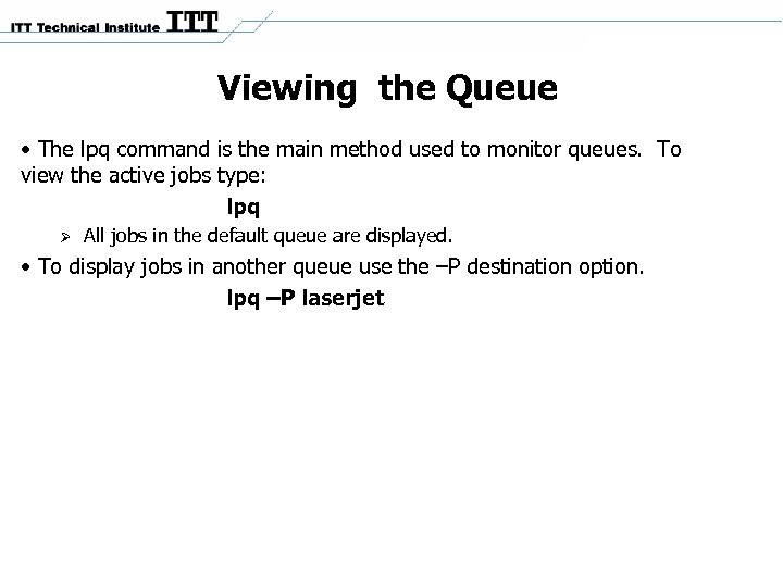 Viewing the Queue • The lpq command is the main method used to monitor