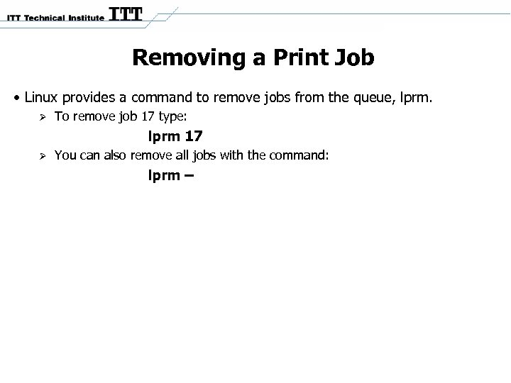 Removing a Print Job • Linux provides a command to remove jobs from the