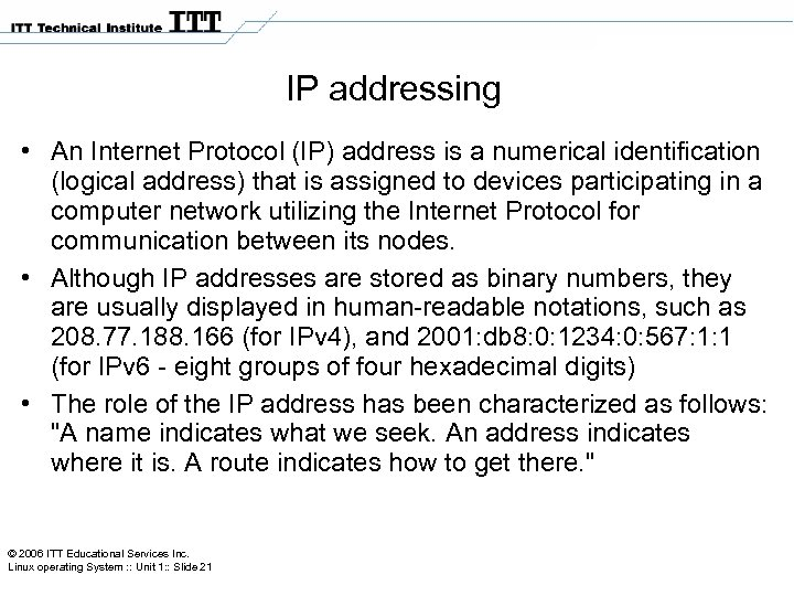 IP addressing • An Internet Protocol (IP) address is a numerical identification (logical address)