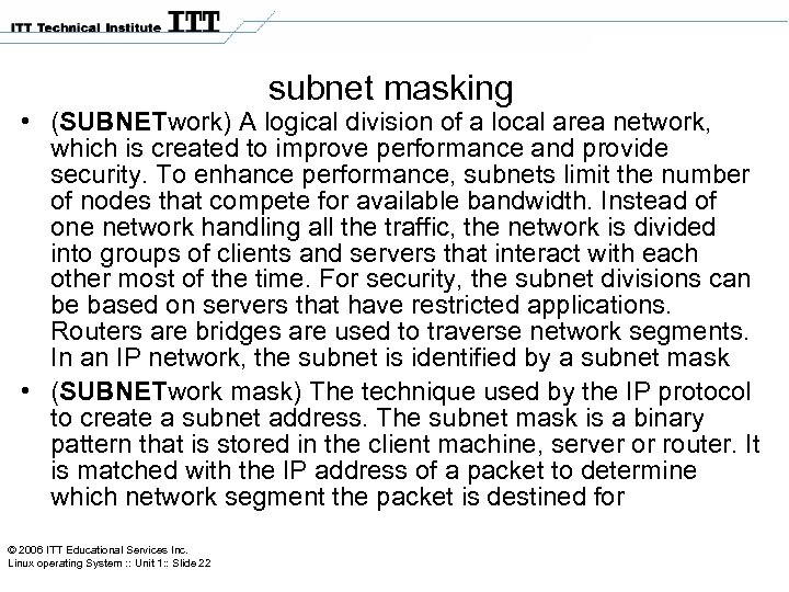 subnet masking • (SUBNETwork) A logical division of a local area network, which is