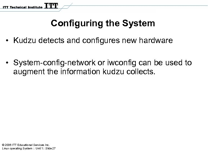 Configuring the System • Kudzu detects and configures new hardware • System-config-network or iwconfig