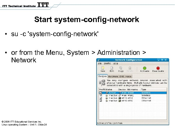 Start system-config-network • su -c 'system-config-network' • or from the Menu, System > Administration