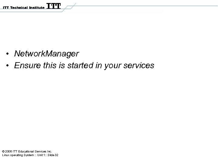 • Network. Manager • Ensure this is started in your services © 2006