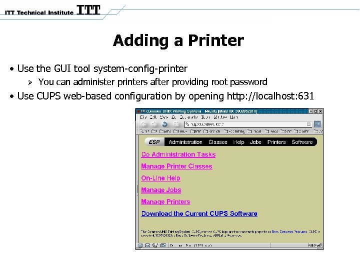Adding a Printer • Use the GUI tool system-config-printer You can administer printers after
