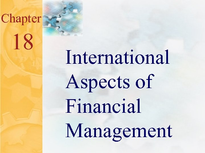 18. 0 Chapter 18 Mc. Graw-Hill/Irwin International Aspects of Financial Management © 2001 The