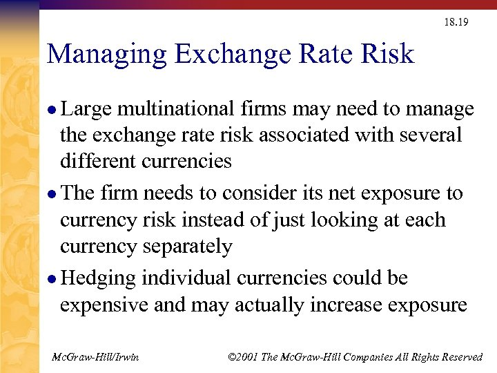18. 19 Managing Exchange Rate Risk l Large multinational firms may need to manage