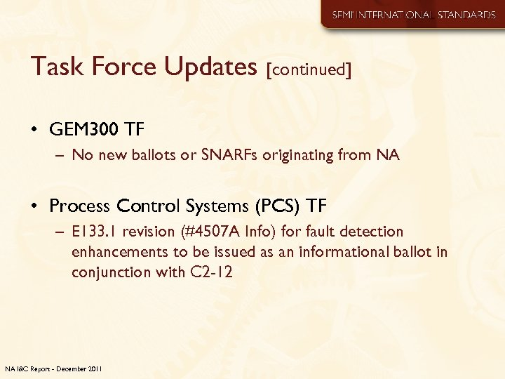 Task Force Updates [continued] • GEM 300 TF – No new ballots or SNARFs