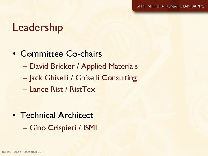 Leadership • Committee Co-chairs – David Bricker / Applied Materials – Jack Ghiselli /