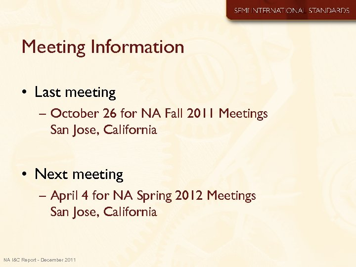 Meeting Information • Last meeting – October 26 for NA Fall 2011 Meetings San