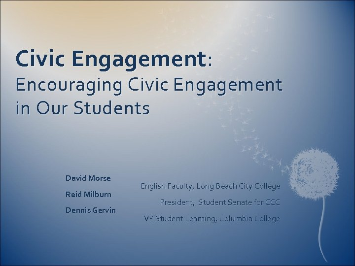 Civic Engagement: Encouraging Civic Engagement in Our Students David Morse Reid Milburn Dennis Gervin