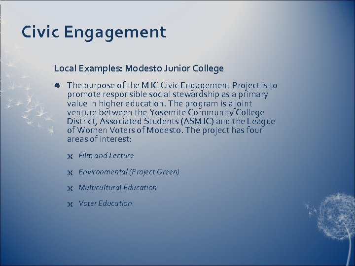 Civic Engagement Local Examples: Modesto Junior College The purpose of the MJC Civic Engagement