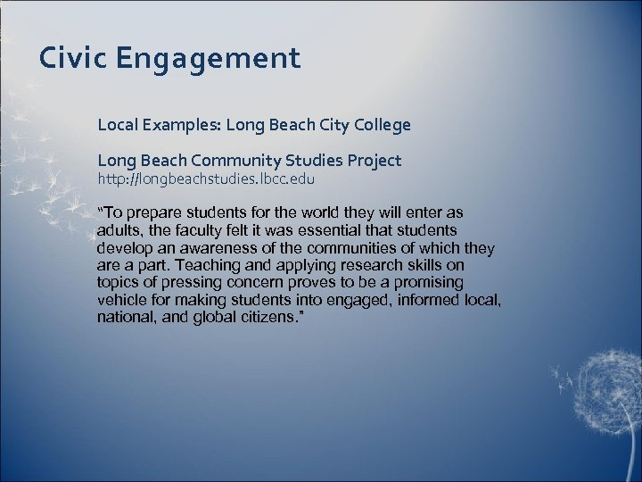Civic Engagement Local Examples: Long Beach City College Long Beach Community Studies Project http: