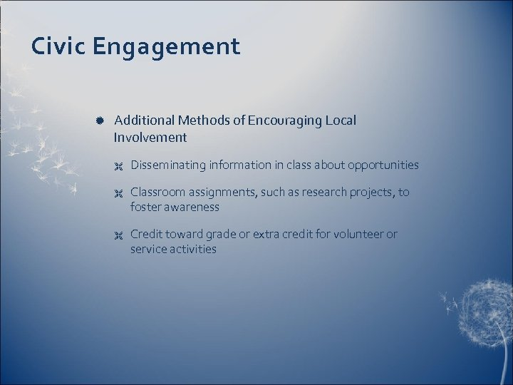 Civic Engagement Additional Methods of Encouraging Local Involvement Ë Ë Ë Disseminating information in