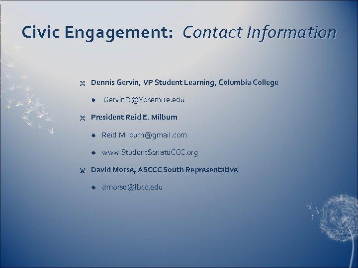 Civic Engagement: Contact Information Ë Dennis Gervin, VP Student Learning, Columbia College Ë Gervin.