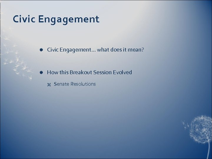 Civic Engagement Civic Engagement… what does it mean? How this Breakout Session Evolved Ë