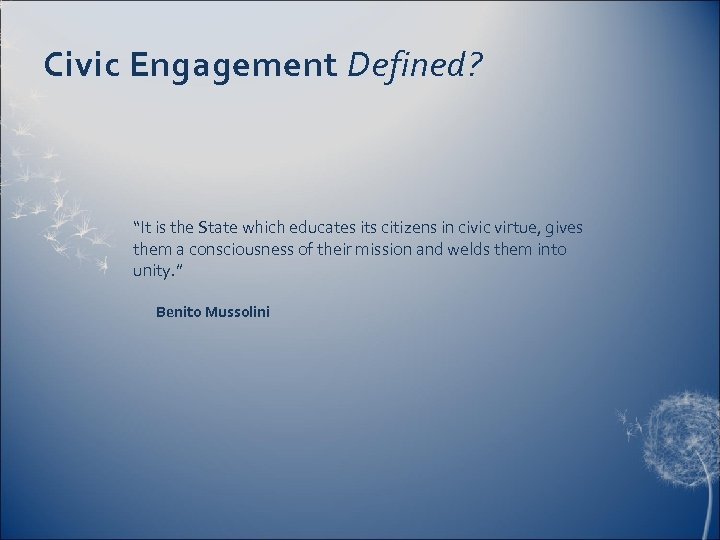 "Civic Engagement Defined? ""It is the State which educates its citizens in civic virtue,"